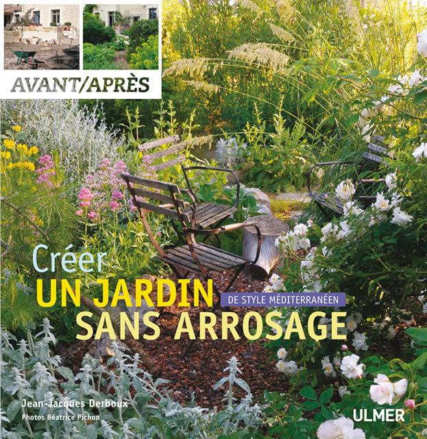 Créer un jardin de style méditerranéen sans arrosage : livre de Jean-Jacques DERBOUX et Béatrice PICHON-CLARISSE